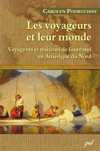 Les voyageurs et leur monde  : voyageurs et traiteurs de fourrures en Amérique du Nord