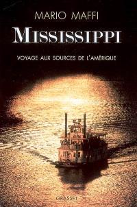 Mississippi : voyages aux sources de l'Amérique