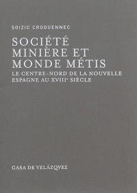 Société minière et monde métis : le Centre-Nord de la Nouvelle-Espagne au XVIIIe siècle