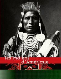Les Indiens d'Amérique : l'atlas