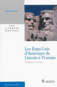 Les Etats-Unis d'Amérique de Lincoln à Truman : politique et société, 1860-1952