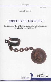 Liberté pour les Noirs : la résistance des Africains-Américains à la ségrégation et à l'esclavage (1619-1865)