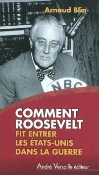 Comment Roosevelt fit entrer les Etats-Unis dans la guerre