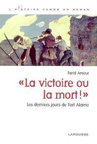 La victoire ou la mort ! : les derniers jours de Fort Alamo
