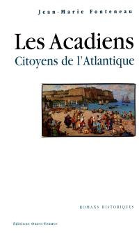 Les Acadiens : citoyens de l'Atlantique