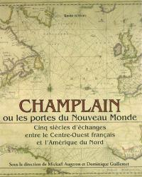 Champlain ou Les portes du Nouveau Monde : cinq siècles d'échanges entre le Centre-Ouest français et l'Amérique du Nord : XVIe-XXe siècles