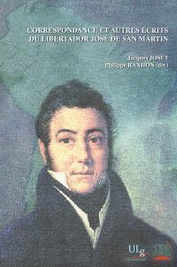Correspondance et autres écrits du Libertador José de San Martin