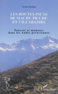 Les routes incas de Machu Picchu et Vilcabamba : pouvoir et mémoire dans les Andes péruviennes