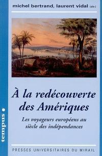 A la redécouverte des Amériques : les voyageurs européens au siècle des indépendances