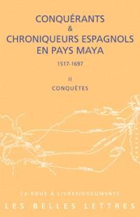 Conquérants et chroniqueurs espagnols en pays maya (1517-1697). Volume 2, Conquêtes