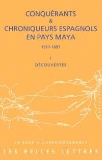 Conquérants et chroniqueurs espagnols en pays maya (1517-1697). Volume 1, Découvertes