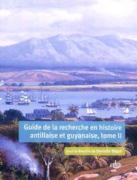 Guide de la recherche en histoire antillaise et guyanaise : Guadeloupe, Martinique, Saint-Domingue, Guyane : XVIIe-XXIe siècle