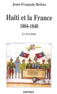 Haïti et la France, 1804-1848 : le rêve brisé