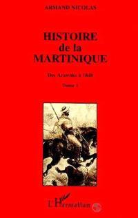 Histoire de la Martinique. Volume 1, Des Arawaks à 1848