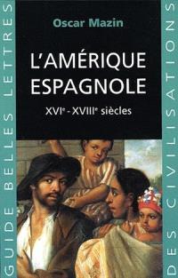 L'Amérique espagnole : XVIe-XVIIIe siècles