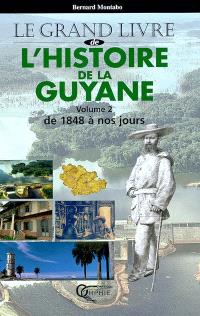 L'histoire de la Guyane. Volume 2, De 1848 à nos jours
