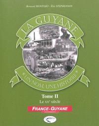 La Guyane : un nom, une histoire. Volume 2, Le XXe siècle