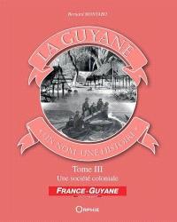 La Guyane : un nom, une histoire. Volume 3, Une société coloniale