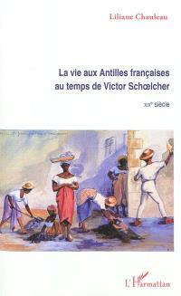 La vie aux Antilles françaises au temps de Victor Schoelcher : XIXe siècle