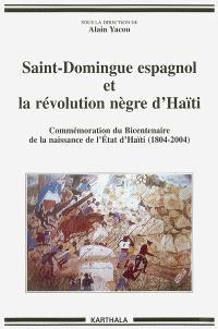 Saint-Domingue espagnol et la révolution nègre d'Haïti (1790-1822) : commémoration du bicentenaire de la naissance de l'Etat d'Haïti (1804-2004)