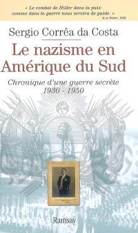 Le nazisme en Amérique du Sud : chronique d'une guerre secrète, 1930-1950
