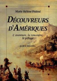 Découvreurs d'Amériques : 1492-1550 : l'aventure, la rencontre, le pillage