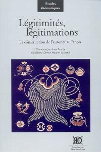 Légitimités, légitimations : la construction de l'autorité au Japon