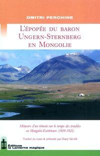 L'épopée du baron Ungern-Sternberg en Mongolie : mémoire d'un témoin sur le temps des troubles en Mongolie-Extérieure (1919-1921)
