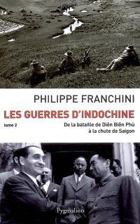Les guerres d'Indochine. Volume 2, De la bataille de Diên Biên Phù à la chute de Saigon