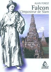 Falcon : l'imposteur de Siam : commerce, politique et religion dans la Thaïlande du XVIIe siècle