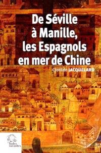 De Séville à Manille, les Espagnols en mer de Chine : 1520-1610