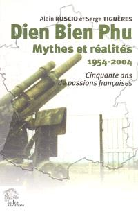 Diên Biên Phu, mythes et réalités : cinquante ans de passions françaises (1954-2004)