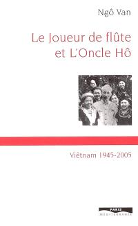 Le joueur de flûte et l'oncle Hô : Viêt-nam 1945-2005