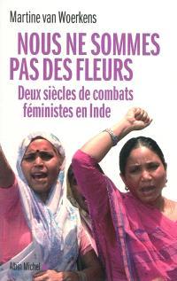 Nous ne sommes pas des fleurs : deux siècles de combats féministes en Inde