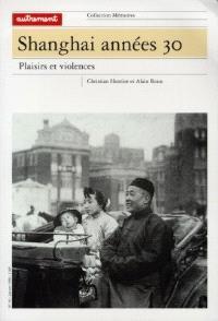 Shanghai, années 30 : plaisirs et violences