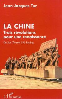 Chine : trois révolutions pour une renaissance : de Sun Yat-sen à Xi Jinping