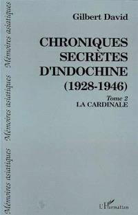 Chroniques secrètes d'Indochine : 1928-1946. Volume 2, La Cardinale