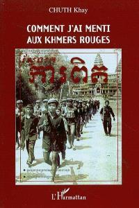 Comment j'ai menti aux Khmers Rouges