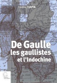 De Gaulle, les gaullistes et l'Indochine : 1940-1956