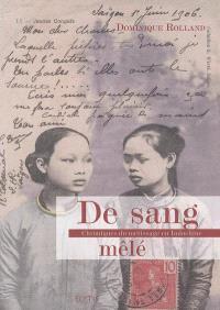 De sang mêlé : chroniques du métissage en Indochine