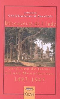 Découvertes de l'Inde : de Vasco de Gama à lord Mountbatten (1497-1947)