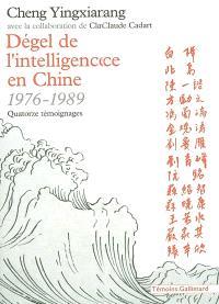 Dégel de l'intelligence en Chine : 1976-1989 : quatorze témoignages