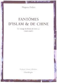 Fantômes d'Islam et de Chine : le voyage de Bento de Gois s. j., 1603-1607