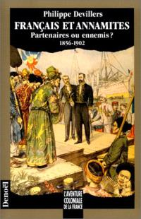 Français et Annamites; Français et Annamites : partenaires ou ennemis ? : 1856-1902