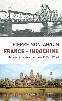 France-Indochine : un siècle de vie commune, 1858-1954