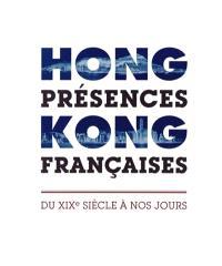 Hong Kong, présences françaises : du XIXe siècle à nos jours