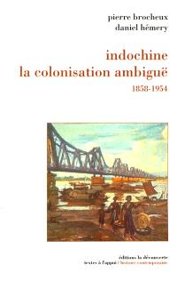 Indochine, la colonisation ambiguë, 1858-1954