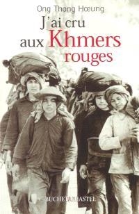 J'ai cru aux Khmers rouges : retour sur une illusion