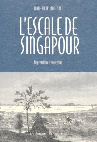 L'escale de Singapour : impressions et souvenirs : anthologie de récits de missionnaires de passage à Singapour, 1821-1918
