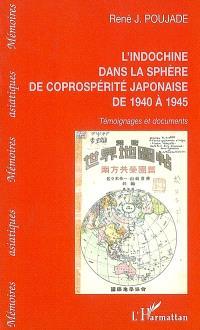 L'Indochine dans la sphère de coprospérité japonaise de 1940 à 1945 : témoignages et documents